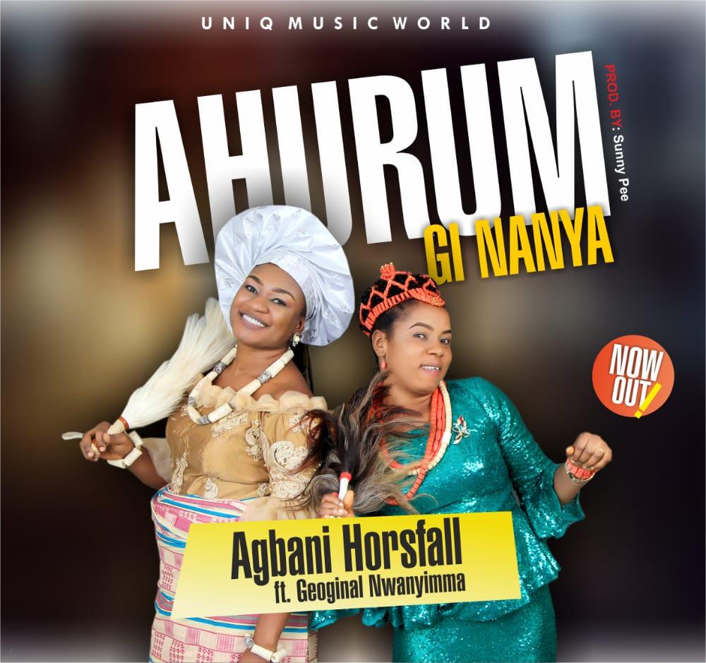 Ahurum Gi Nanya - Agbani Horsfall