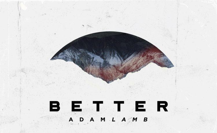 Better (Song) By Adam Lamb