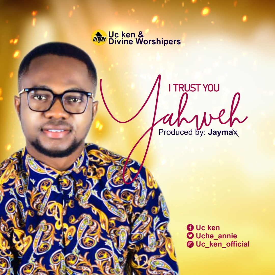 I Trust You Yahweh - UC Ken & Divine Worshippers