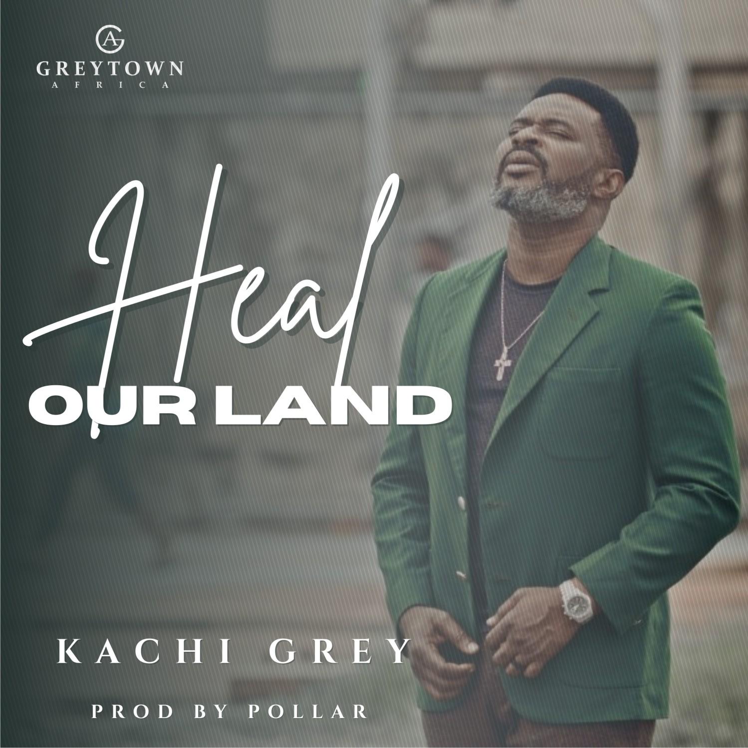 Kachi Grey - Heal Our Land