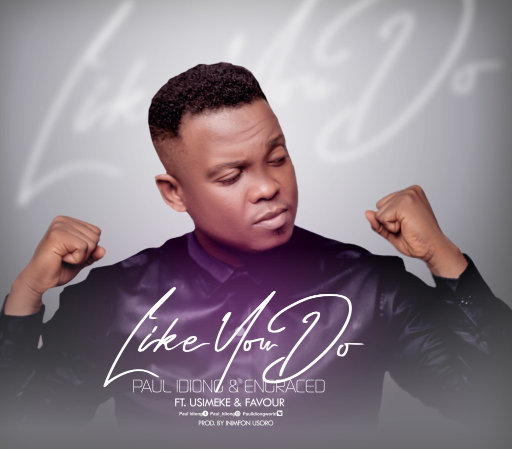 Like You Do - Paul Idiong & Engraced Ft. Usimeke And Favour