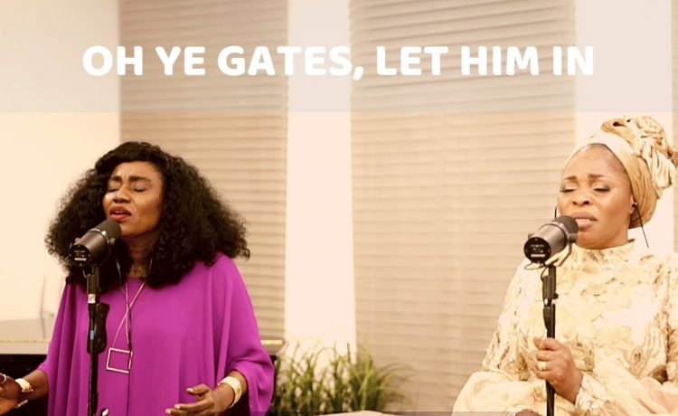 Oh Ye Gates, Let Him In - Tope Alabi And Ty Bello