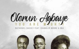 Olorun Agbaye - Nathaniel Bassey ft. Chandler Moore & Oba