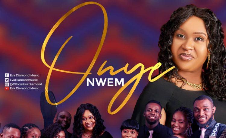 Onye Nwem - Eva Diamond feat. Worship Wonder Crew