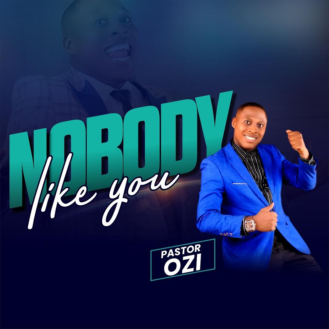 Pastor Ozi Nobody Like You New Single