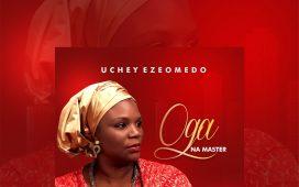 Uchey Ezeomedo - Oga Na Master Debut Album
