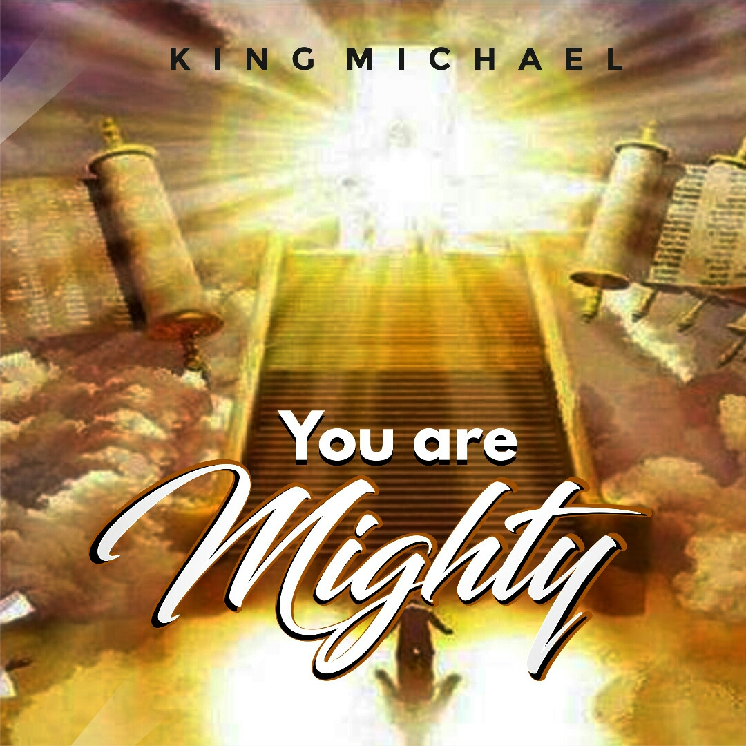 You Are Mighty - King Michael