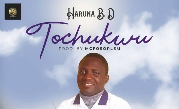 Haruna B.D - Tochukwu