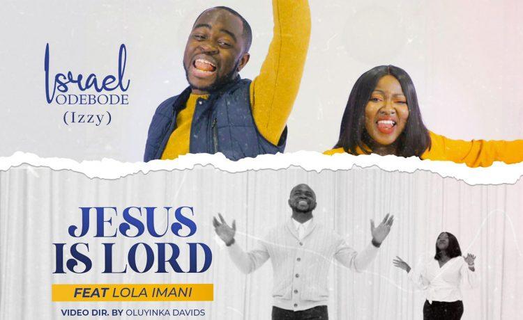 Israel Odebode - Jesus is Lord (feat. Lola Imani)