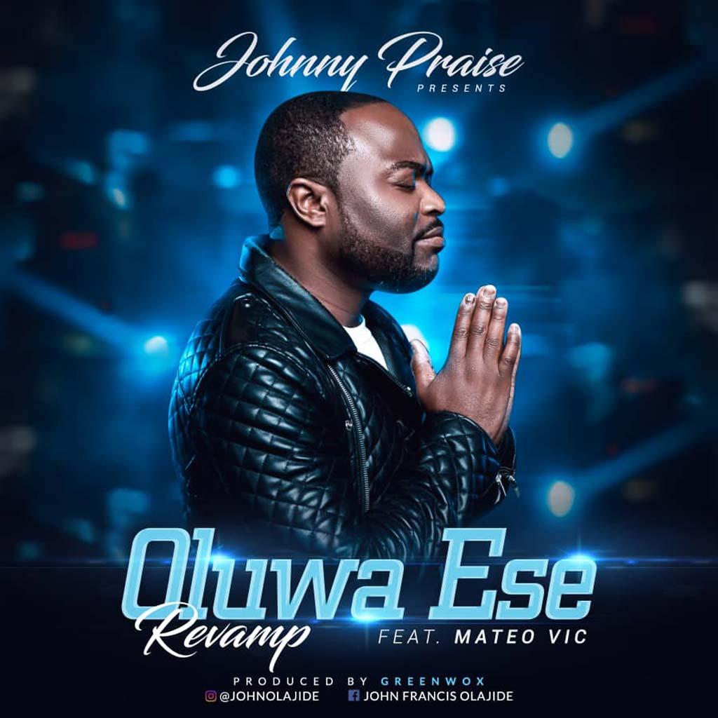 Johnny Praise - Oluwa Ese Revamp ft. Mateo Vic