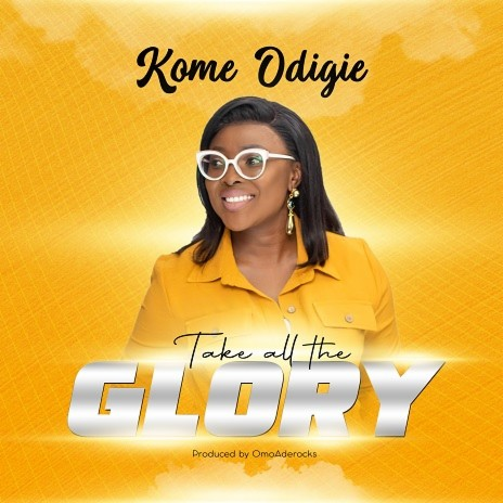 Kome Odigie - Take All the Glory