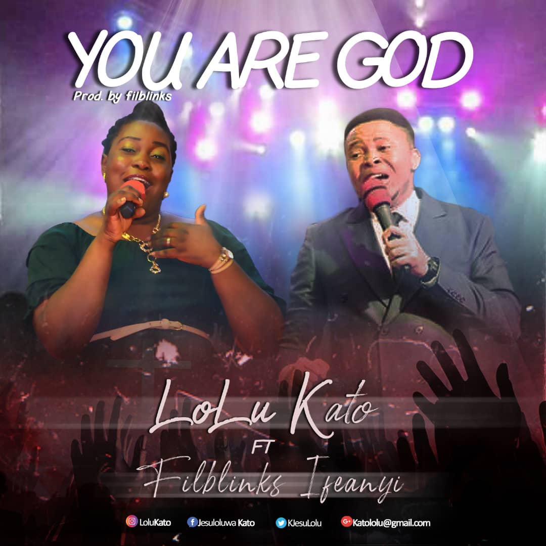Lolu Kato - YOU ARE GOD Ft. Filblinks Ifeanyi
