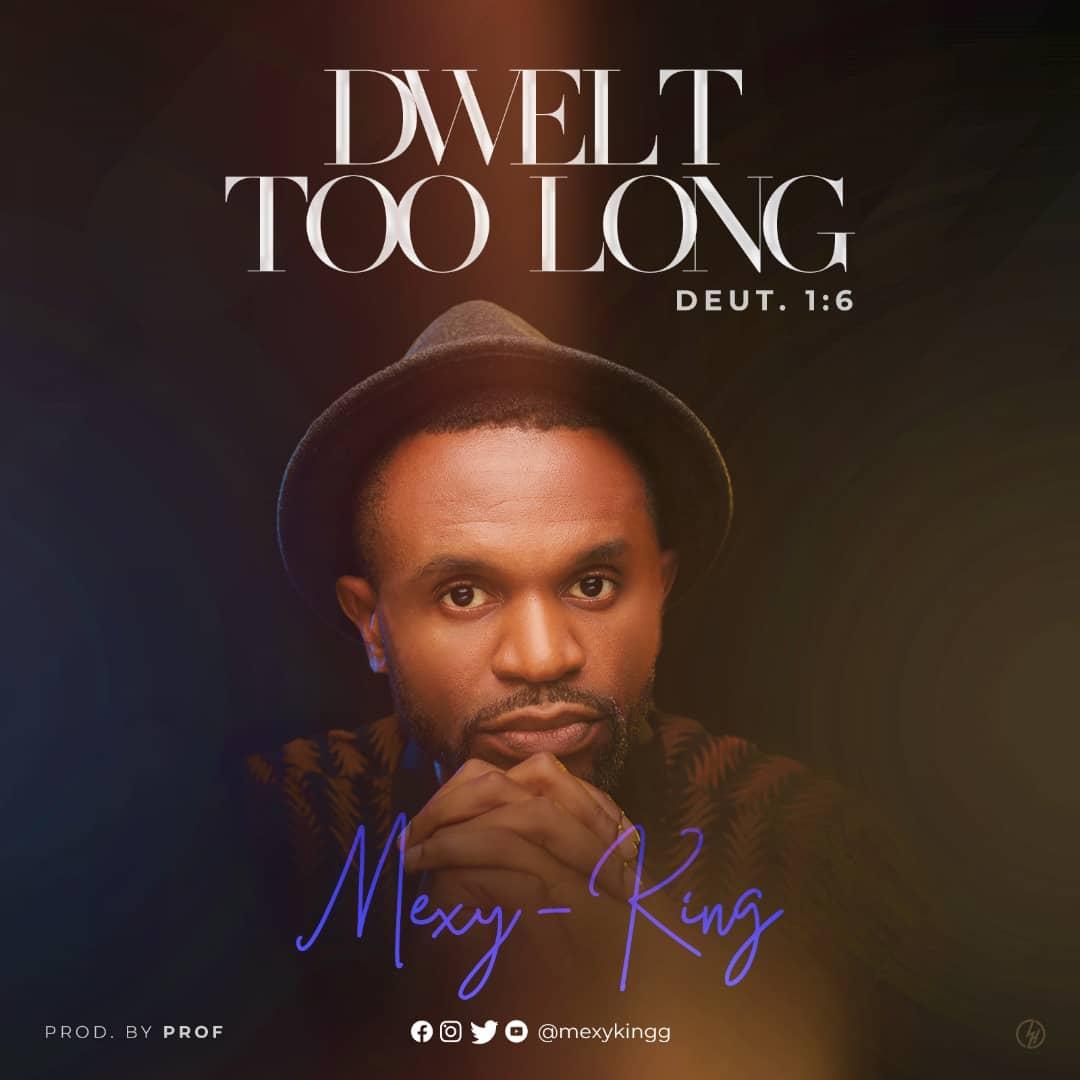 Mexy King - Dwelt Too Long