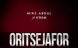 Mike Abdul - Oritsejafor Ft. A'dam