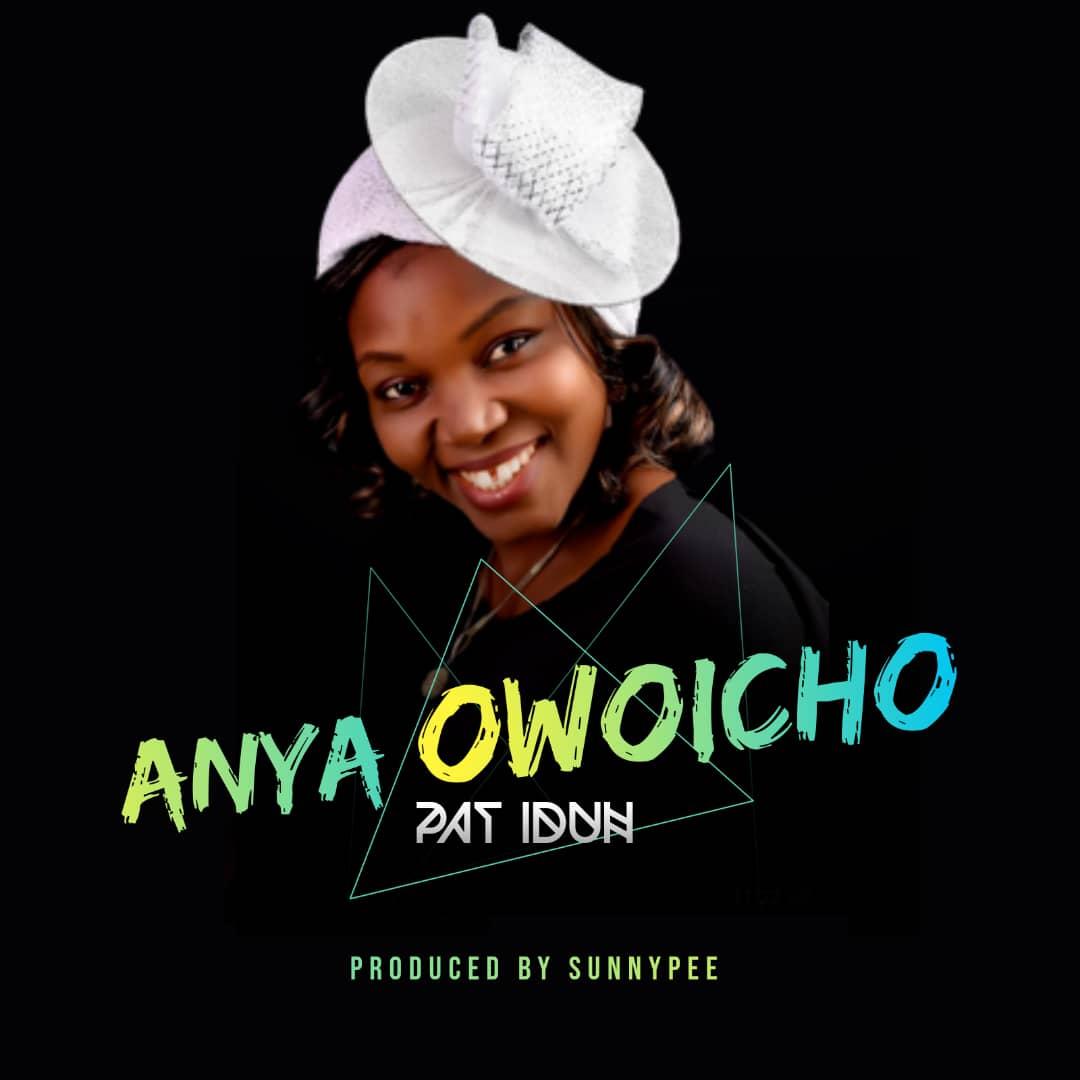 Pat Iduh - Anya Owoicho