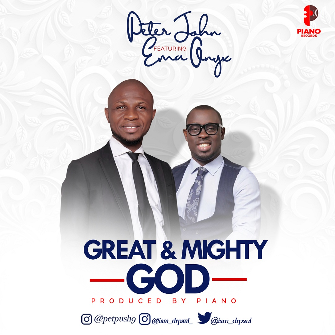 Peter John - Great And Mighty God Ft. Ema Onyx