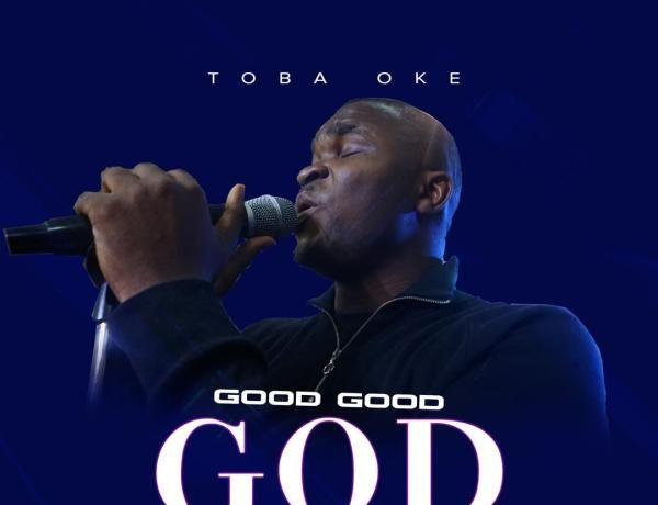 Toba Oke - Good Good God