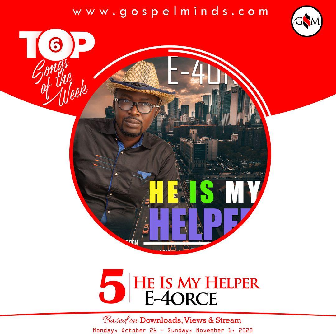 Top 6 Gospel Songs Of The Week 4th October 2020 - E4orce - He Is My Helper