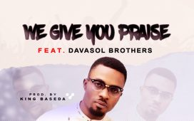 We Give You Praise - Hossana Isong ft. Davasol Brothers