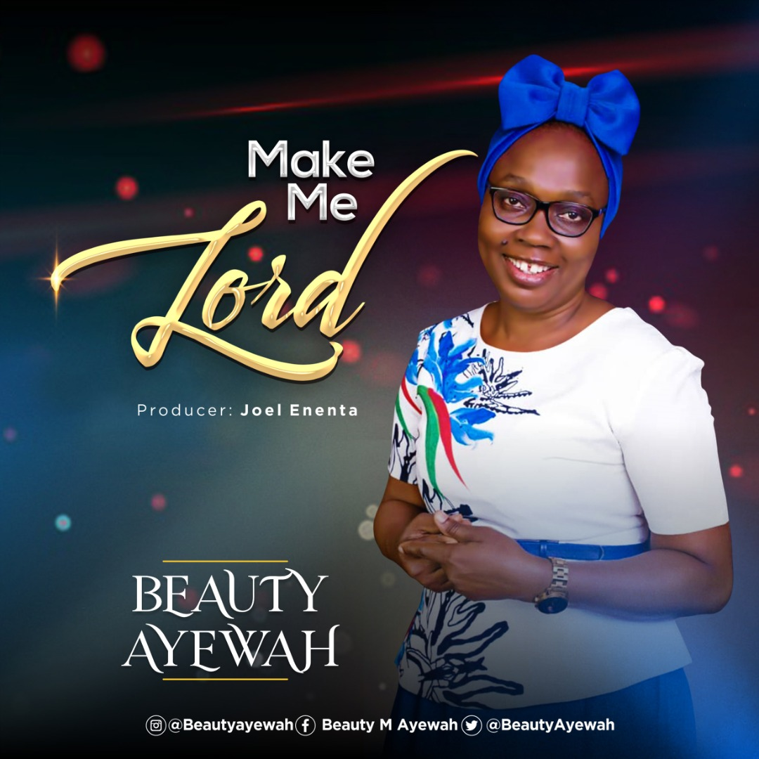 Beauty Ayewah - Make Me Lord