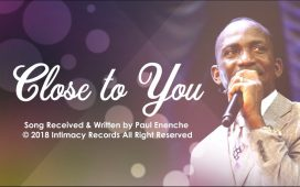 Dr Pastor Paul Enenche - Close To You