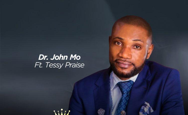 Dr. John Mo - Jesus Is The King Ft. Tessy Praise