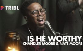 Is He Worthy - Maverick City ft. Chandler Moore & Nate Moore