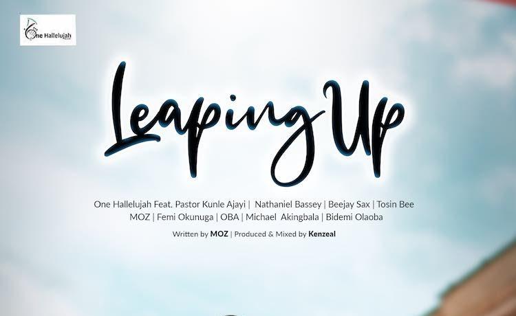 Leaping Up - One Hallelujah Records ft. Pastor Kunle Ajayi, Nathaniel Bassey, BeeJay Sax, Tosin Bee, MOZ, Femi Okunuga, Oba, Michael Akingbala & Bidemi Olaoba