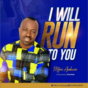 Mfon Ambrose - I Will Run To You