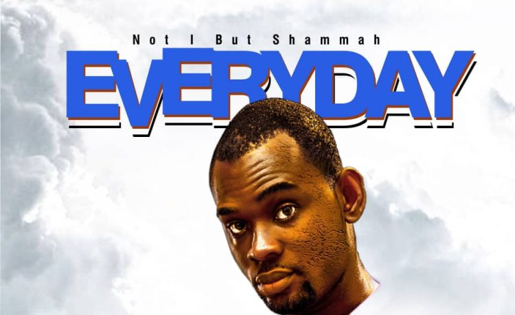 Not I But Shammah - Everyday