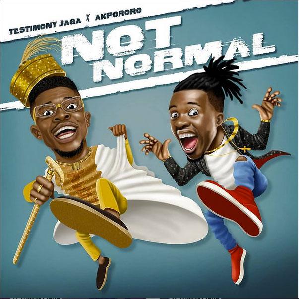 Not Normal - Testimony Jaga ft. Akpororo