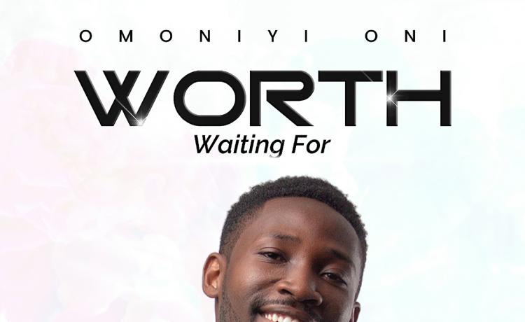 Omoniyi Oni Worth Waiting For