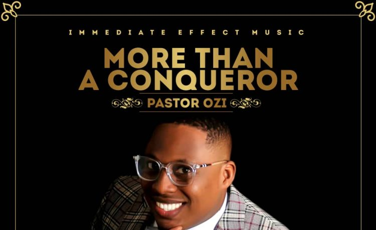 Pastor Ozi - More Than A Conqueror