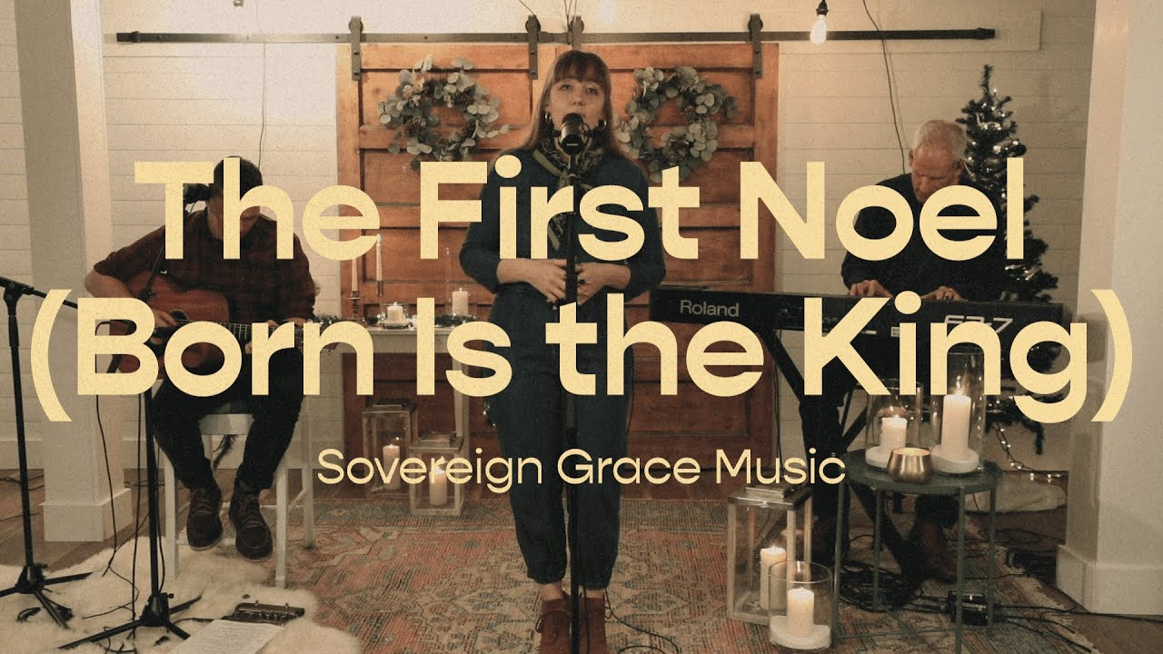 The First Noel - Sovereign Grace Music