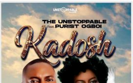 The Unstoppable - Kadosh Feat. Purist Ogboi