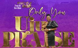 Uju Praise - Only You