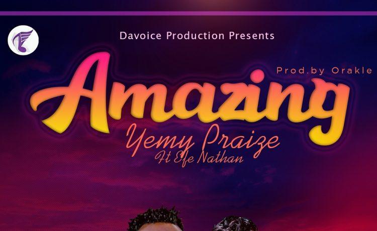 Yemy Praize - Amazing ft. Efe Nathan