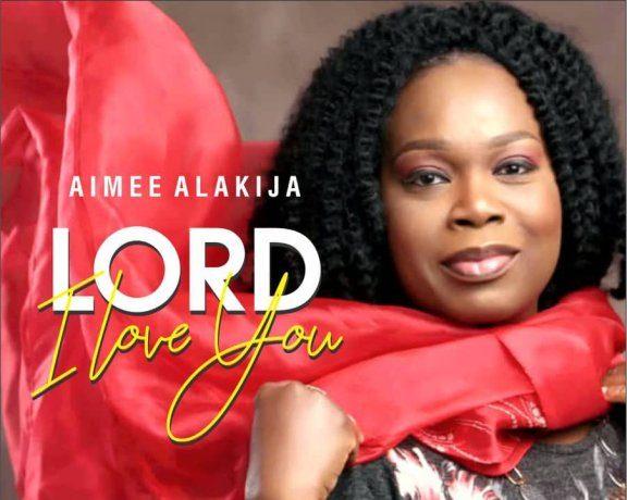 Aimee Alakija - Lord I Love You