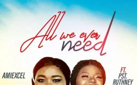 Amiexcel - All We Ever Need Ft. Pst Ruthney