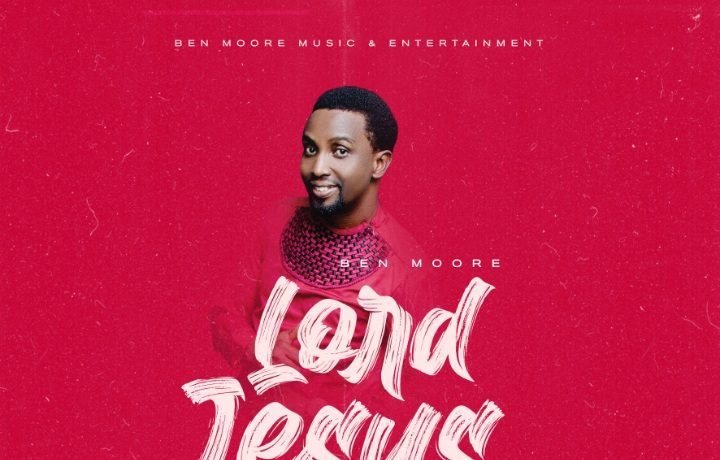 Ben Moore - Lord Jesus