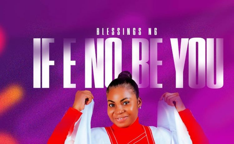 Blessings Ng - If E No Be You