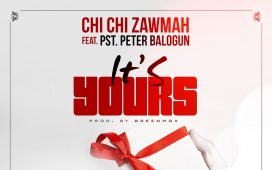 Chichi Zawmah - It's Yours Ft. Peter Balogun