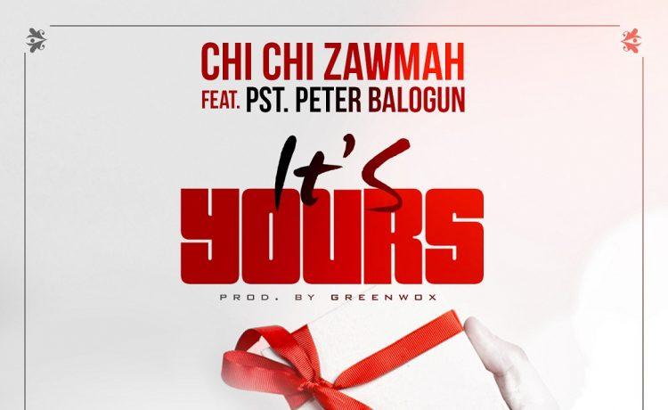 Chichi Zawmah - It's Yours Ft. Peter Balogun