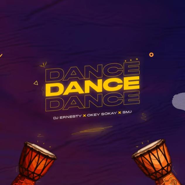 DJ Ernesty - Dance Ft. Okey Sokay & SMJ