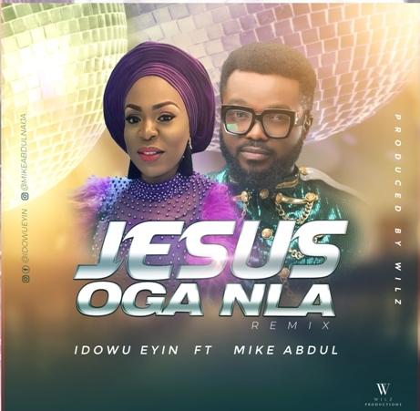 Idowu Eyin - Jesus Oga Nla (Remix) ft. Mike Abdul