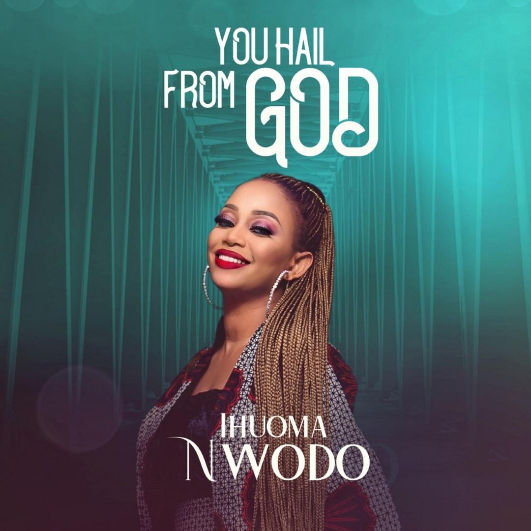 Ihuoma Nwodo - You Hail From God