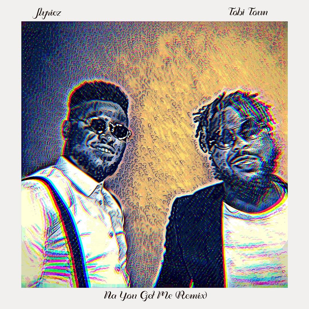 Na You Get Me (Remix) By Jlyricz feat. Tobi Toun