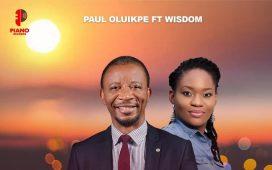 Paul Oluikpe - Know You More Ft. Wisdom