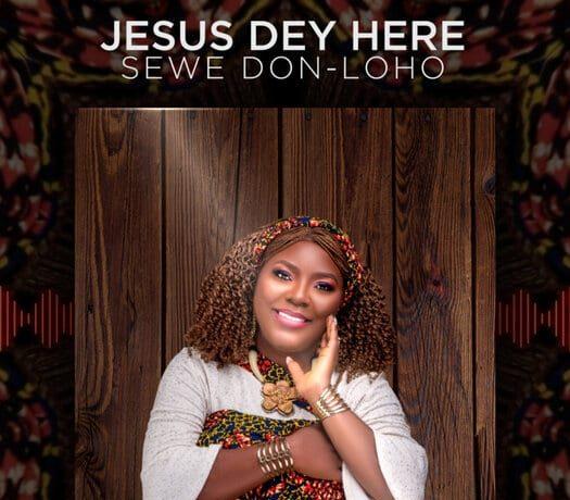 Sewe Don-Loho Jesus Dey Here