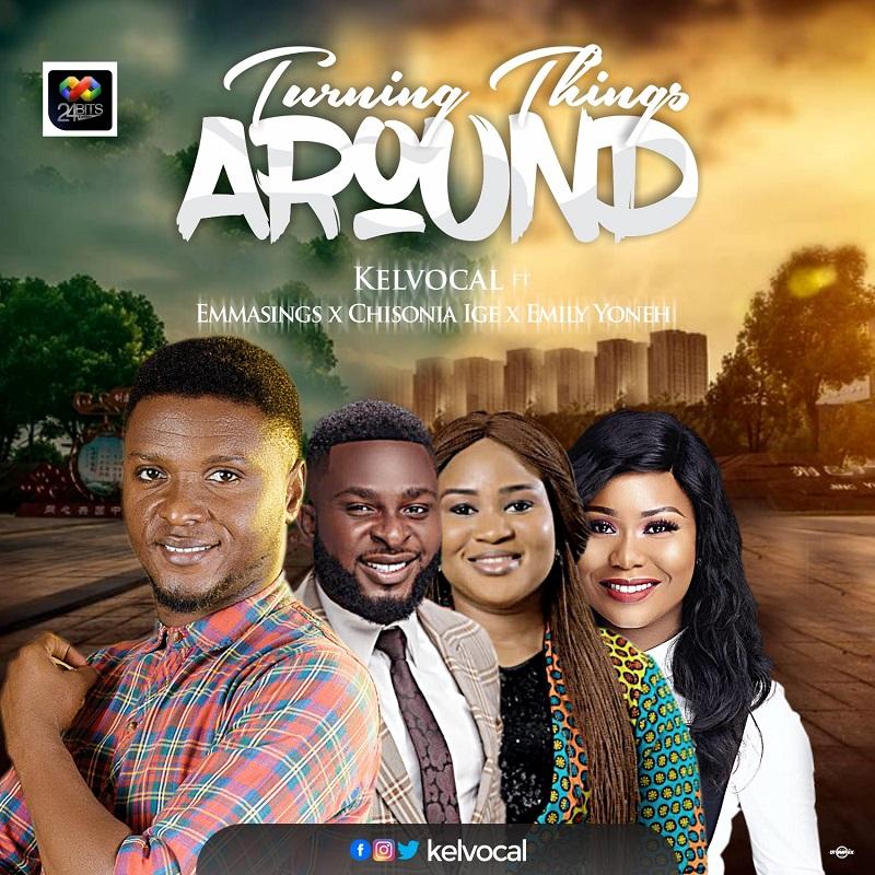 Turning Things Around - Kelvocal ft. Emmasings, Emily Yoneh & Chisonia Ige